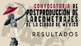 """Resultados de la Convocatoria """"Apoyo a la Postproducción de Largometrajes en la Ciudad de México"""""""