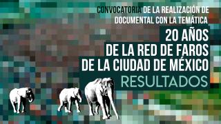 """Resultados de la Convocatoria: """"Apoyo para la realización de documental con la temática 20 años de la red de Faros de la Ciudad de México"""""""