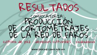 Resultados de la convocatoria de Producción de cortometrajes de la Red de Faros